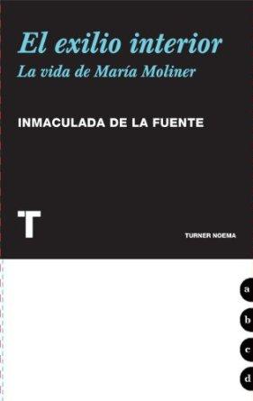 EL EXILIO INTERIOR. LA VIDA DE MARÍA MOLINER, por Inmaculada de la Fuente